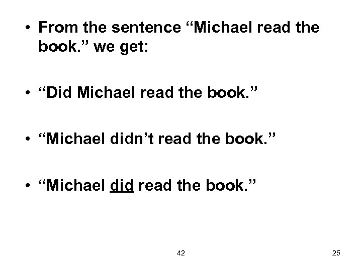"""• From the sentence """"Michael read the book. """" we get: • """"Did"""