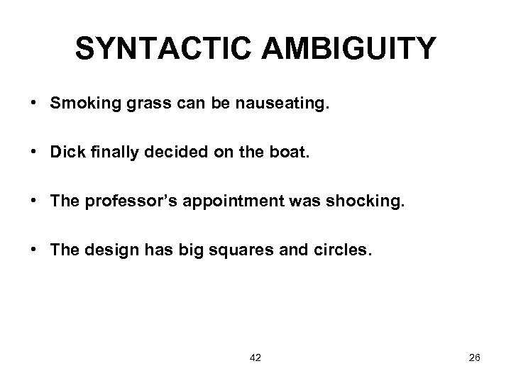 SYNTACTIC AMBIGUITY • Smoking grass can be nauseating. • Dick finally decided on the