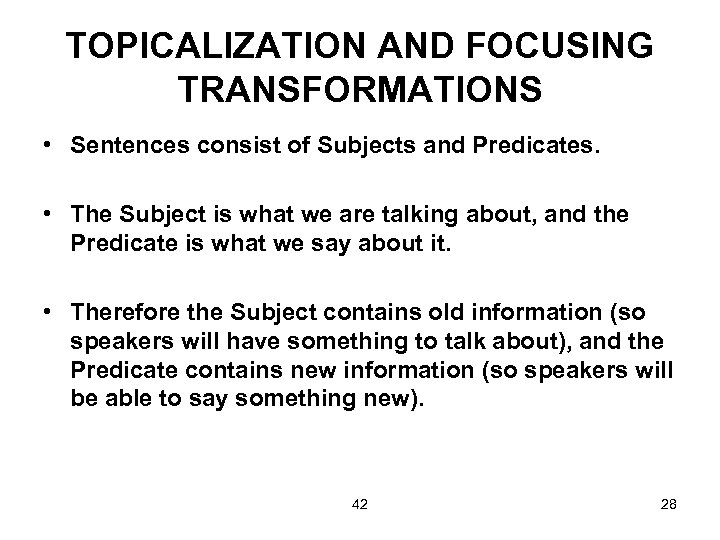 TOPICALIZATION AND FOCUSING TRANSFORMATIONS • Sentences consist of Subjects and Predicates. • The Subject