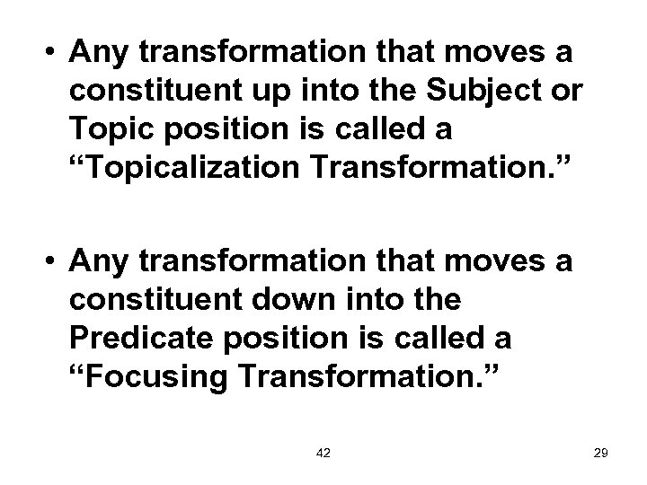 • Any transformation that moves a constituent up into the Subject or Topic