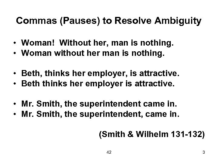 Commas (Pauses) to Resolve Ambiguity • Woman! Without her, man is nothing. • Woman