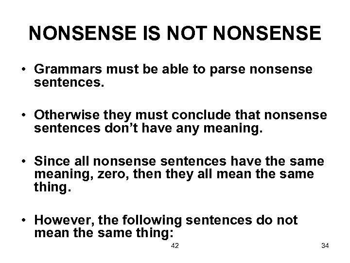 NONSENSE IS NOT NONSENSE • Grammars must be able to parse nonsense sentences. •