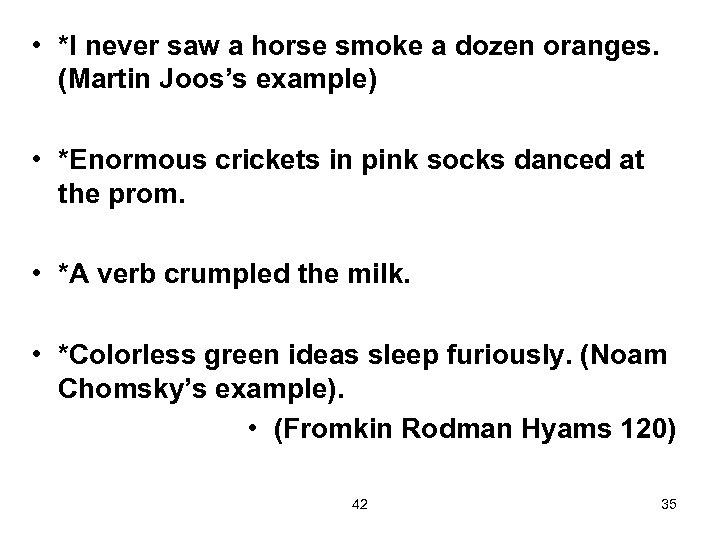 • *I never saw a horse smoke a dozen oranges. (Martin Joos's example)