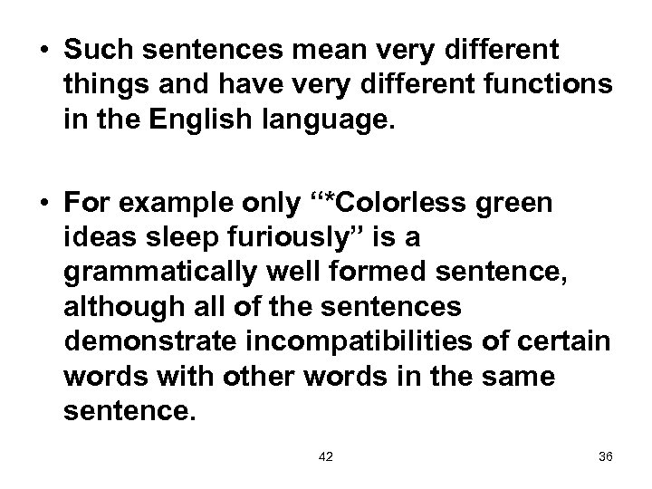 • Such sentences mean very different things and have very different functions in