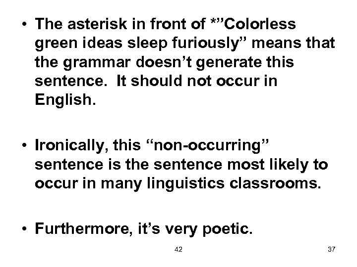 """• The asterisk in front of *""""Colorless green ideas sleep furiously"""" means that"""