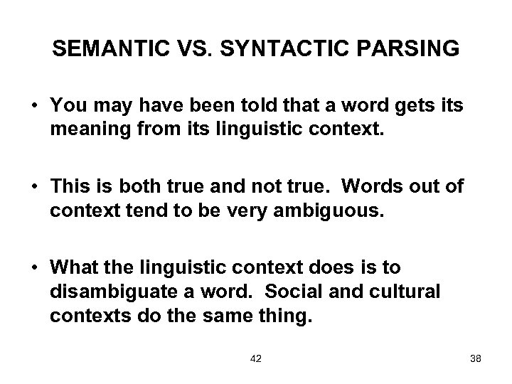 SEMANTIC VS. SYNTACTIC PARSING • You may have been told that a word gets