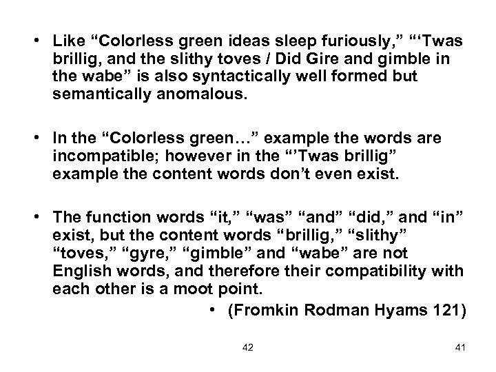 """• Like """"Colorless green ideas sleep furiously, """" """"'Twas brillig, and the slithy"""