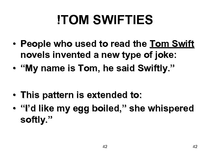 !TOM SWIFTIES • People who used to read the Tom Swift novels invented a