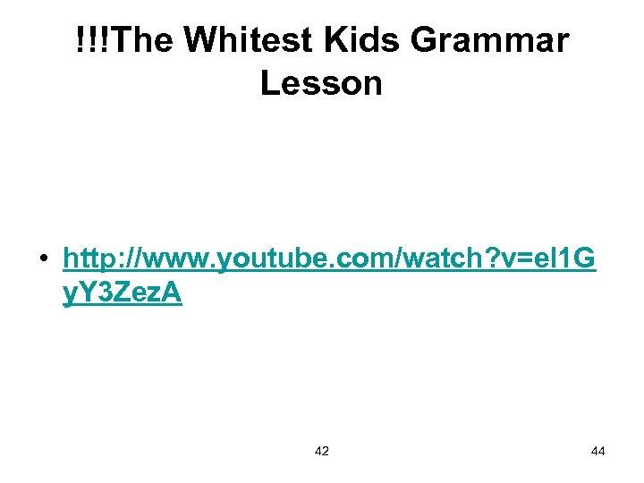!!!The Whitest Kids Grammar Lesson • http: //www. youtube. com/watch? v=el 1 G y.