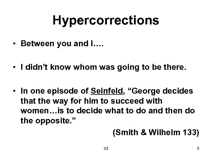 Hypercorrections • Between you and I…. • I didn't know whom was going to