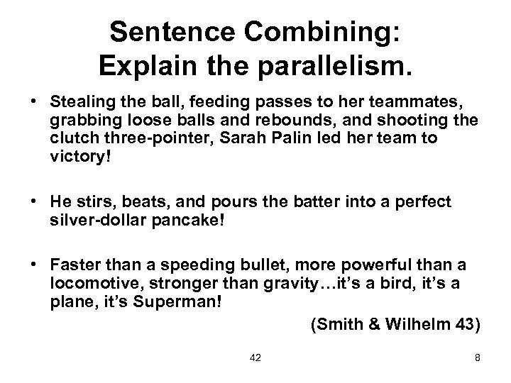 Sentence Combining: Explain the parallelism. • Stealing the ball, feeding passes to her teammates,