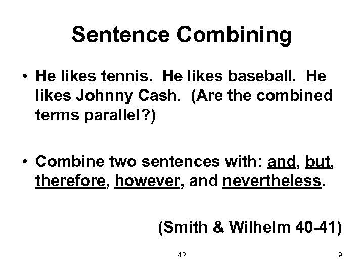 Sentence Combining • He likes tennis. He likes baseball. He likes Johnny Cash. (Are