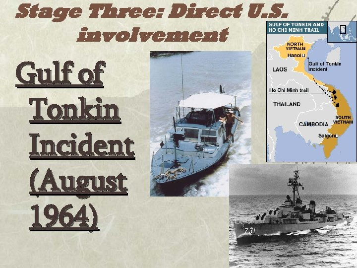 Stage Three: Direct U. S. involvement Gulf of Tonkin Incident (August 1964)