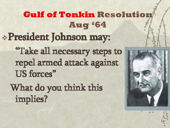 "Gulf of Tonkin Resolution Aug ' 64 v President Johnson may: ""Take all necessary"