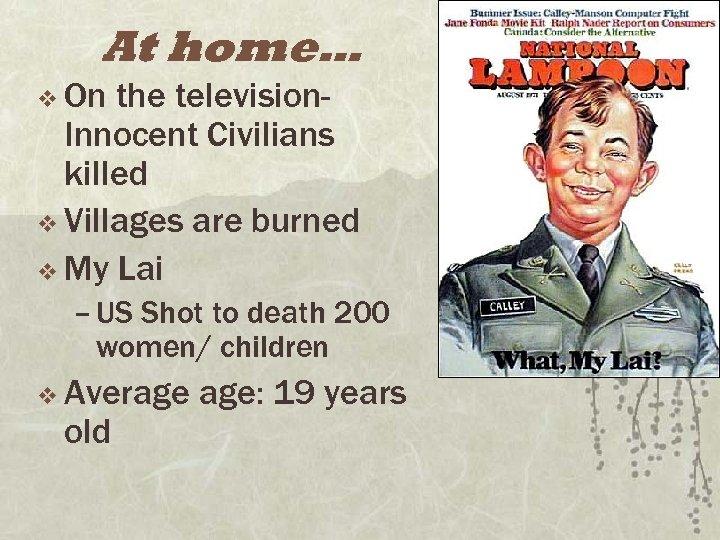 At home… v On the television. Innocent Civilians killed v Villages are burned v