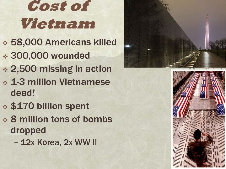 Cost of Vietnam 58, 000 Americans killed v 300, 000 wounded v 2, 500