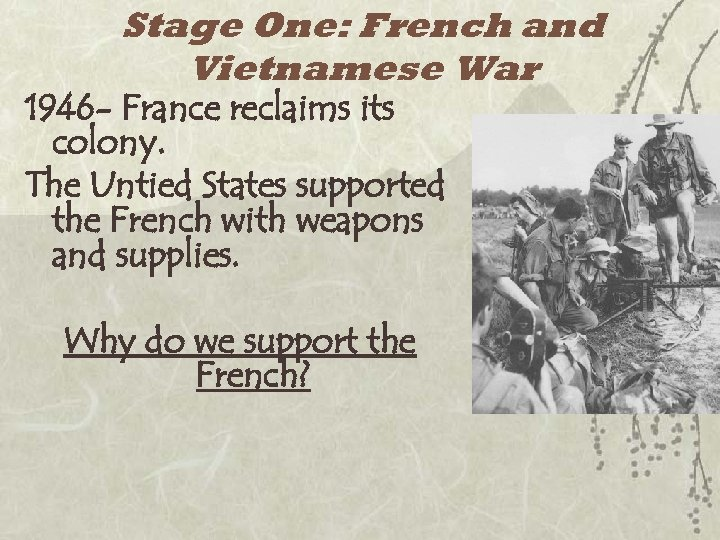 Stage One: French and Vietnamese War 1946 - France reclaims its colony. The Untied