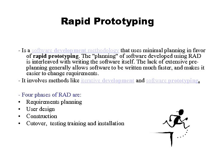 Rapid Prototyping - Is a software development methodology that uses minimal planning in favor
