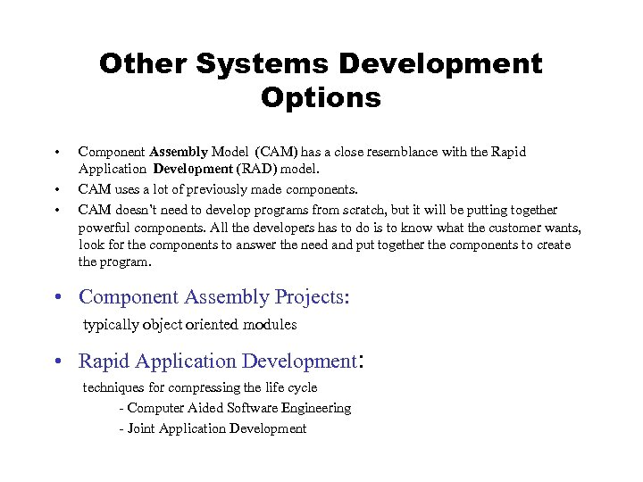 Other Systems Development Options • • • Component Assembly Model (CAM) has a close