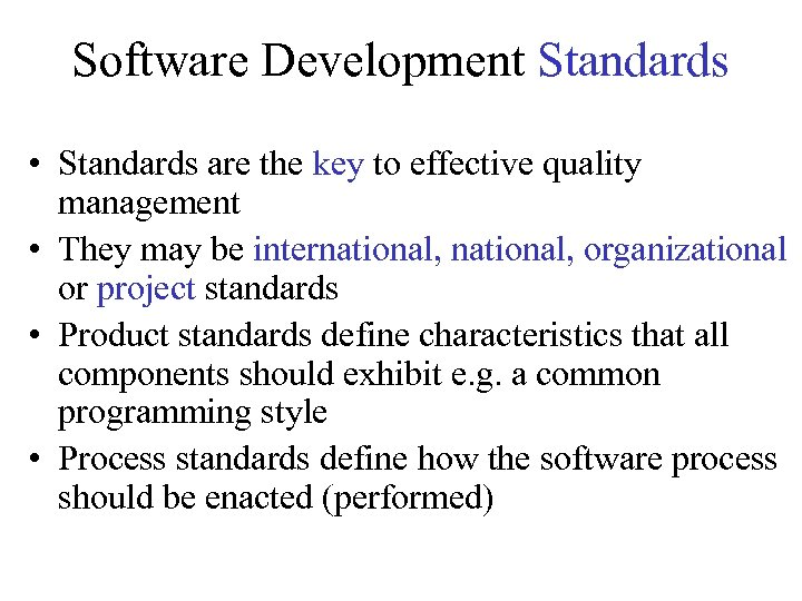 Software Development Standards • Standards are the key to effective quality management • They