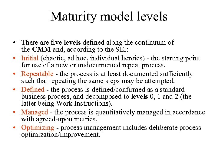 Maturity model levels • There are five levels defined along the continuum of the