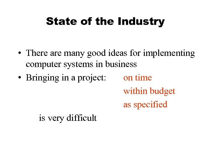State of the Industry • There are many good ideas for implementing computer systems