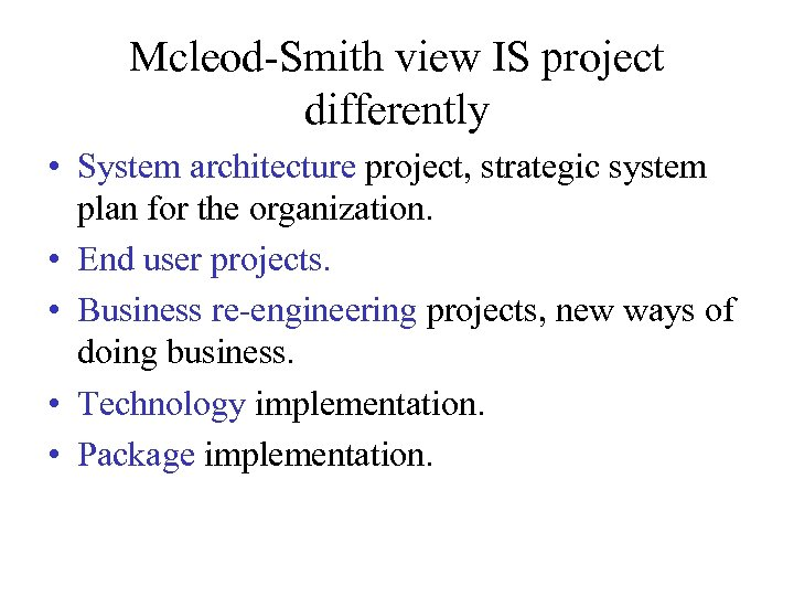 Mcleod-Smith view IS project differently • System architecture project, strategic system plan for the