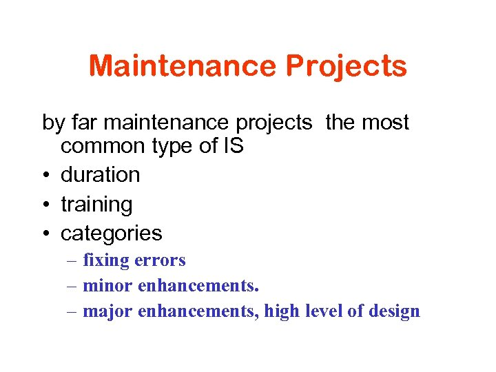 Maintenance Projects by far maintenance projects the most common type of IS • duration