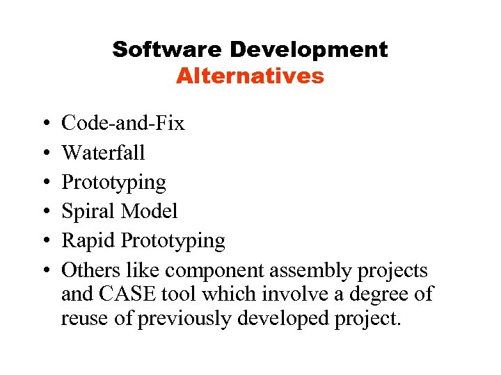 Software Development Alternatives • • • Code-and-Fix Waterfall Prototyping Spiral Model Rapid Prototyping Others