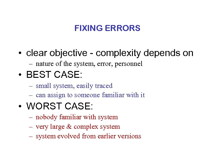 FIXING ERRORS • clear objective - complexity depends on – nature of the system,