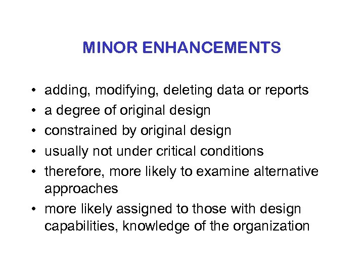 MINOR ENHANCEMENTS • • • adding, modifying, deleting data or reports a degree of