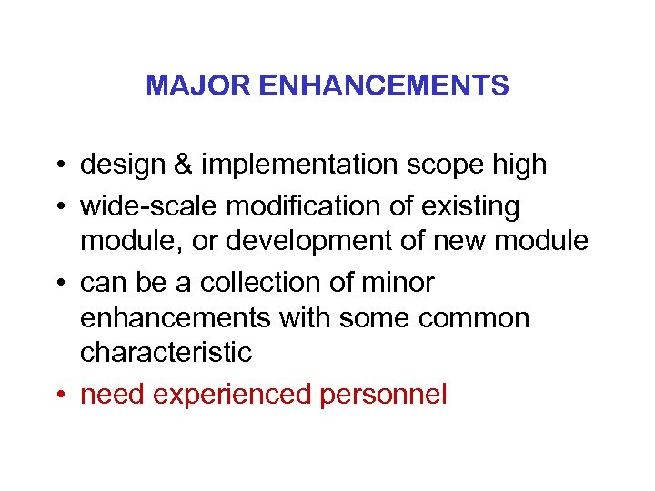 MAJOR ENHANCEMENTS • design & implementation scope high • wide-scale modification of existing module,