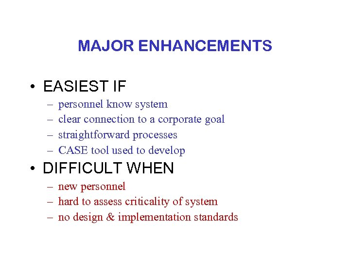 MAJOR ENHANCEMENTS • EASIEST IF – – personnel know system clear connection to a