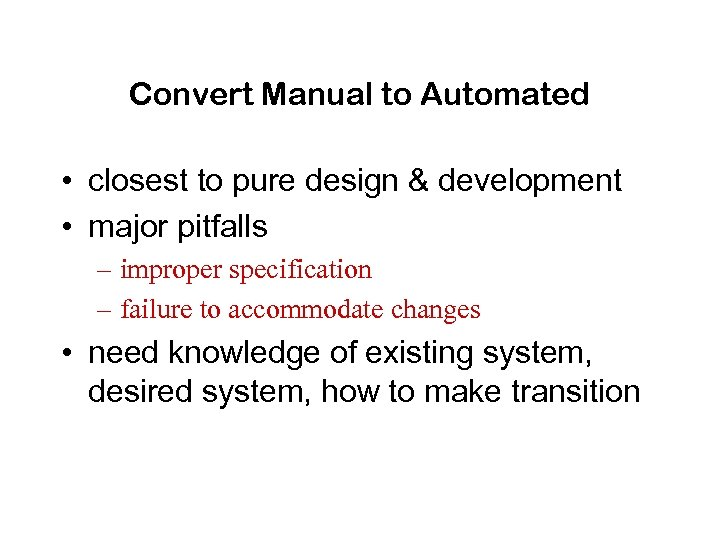 Convert Manual to Automated • closest to pure design & development • major pitfalls