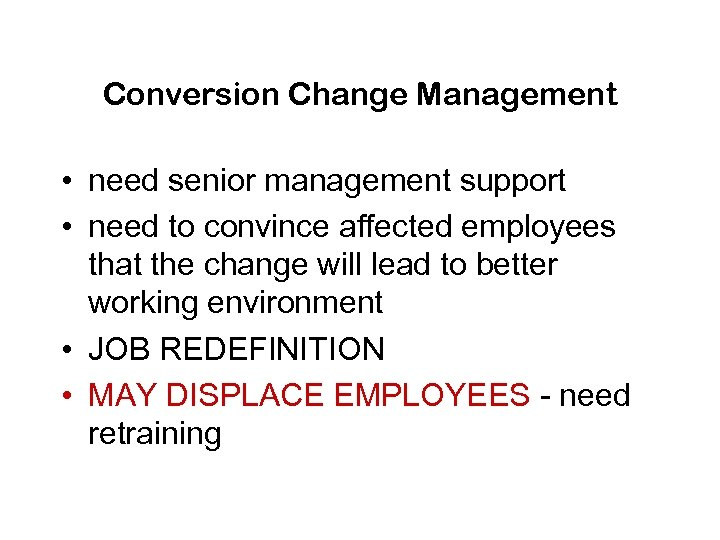 Conversion Change Management • need senior management support • need to convince affected employees