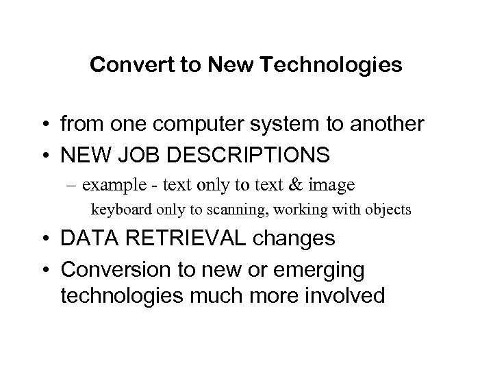 Convert to New Technologies • from one computer system to another • NEW JOB