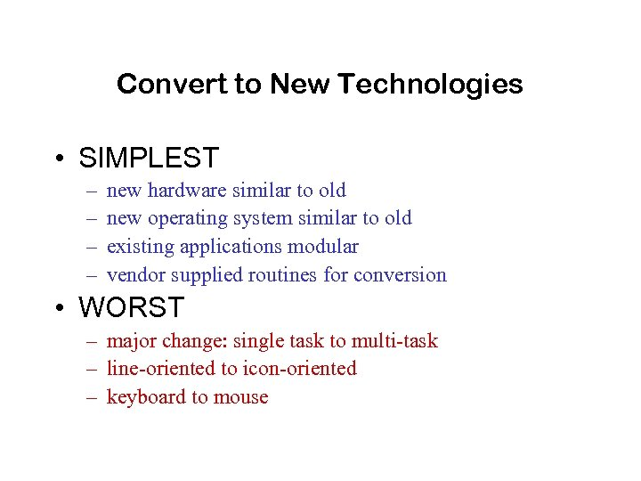 Convert to New Technologies • SIMPLEST – – new hardware similar to old new