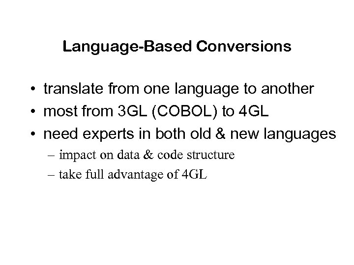 Language-Based Conversions • translate from one language to another • most from 3 GL