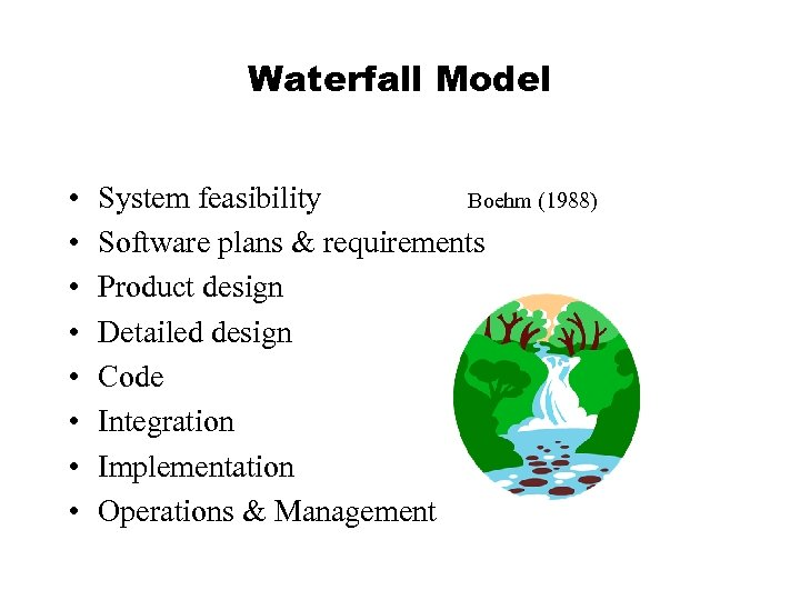 Waterfall Model • • System feasibility Boehm (1988) Software plans & requirements Product design