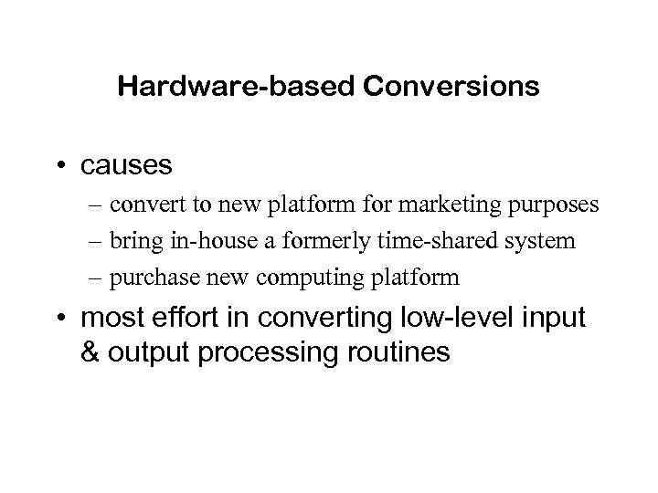 Hardware-based Conversions • causes – convert to new platform for marketing purposes – bring