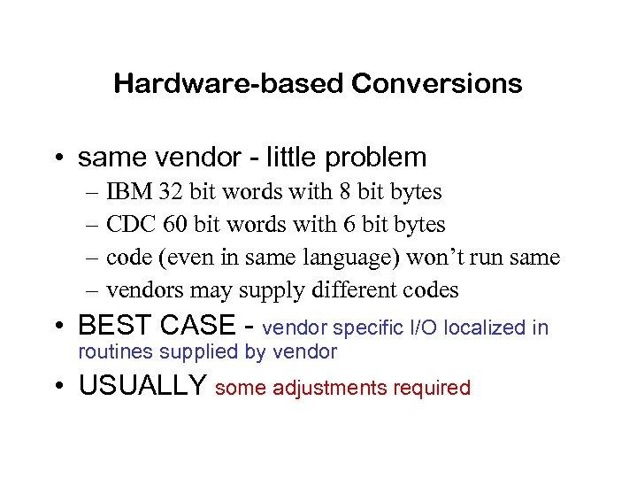 Hardware-based Conversions • same vendor - little problem – IBM 32 bit words with