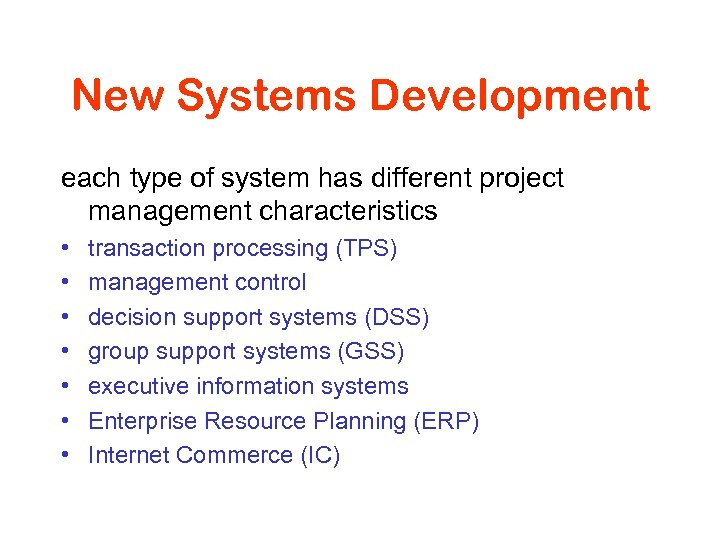 New Systems Development each type of system has different project management characteristics • •