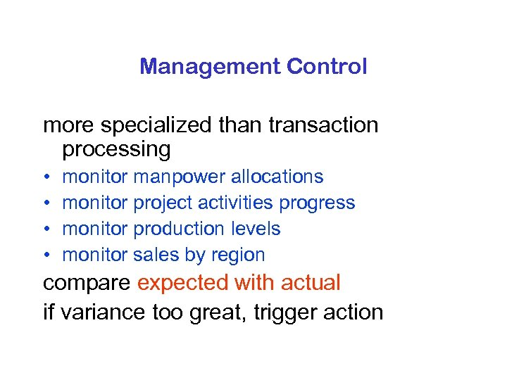 Management Control more specialized than transaction processing • • monitor manpower allocations monitor project