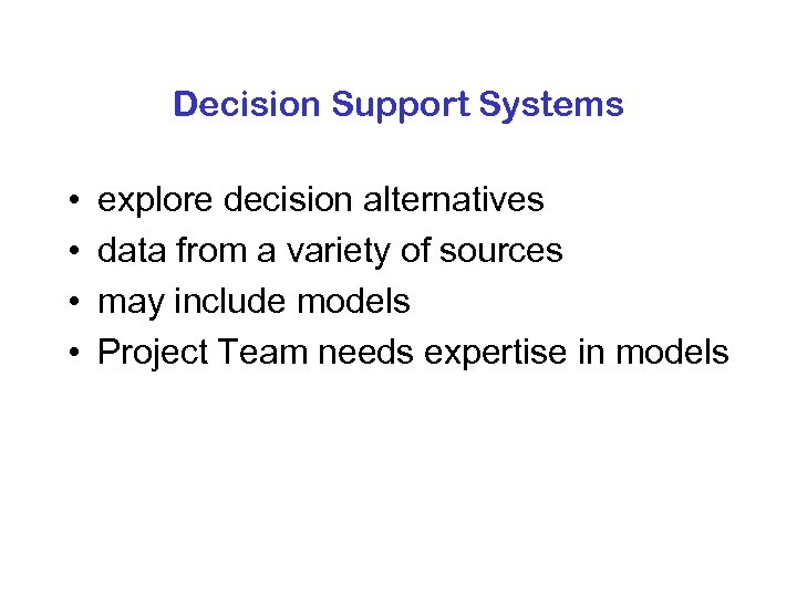 Decision Support Systems • • explore decision alternatives data from a variety of sources
