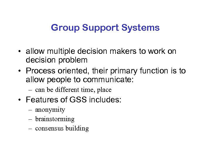 Group Support Systems • allow multiple decision makers to work on decision problem •