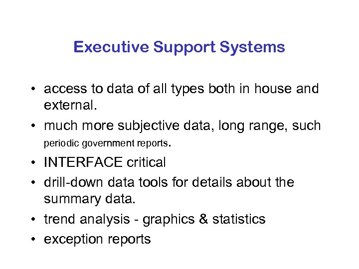 Executive Support Systems • access to data of all types both in house and