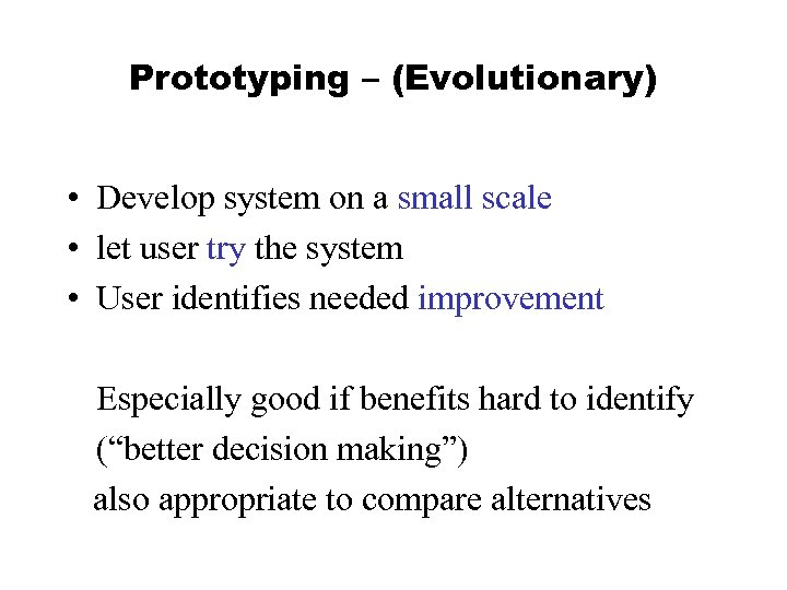 Prototyping – (Evolutionary) • Develop system on a small scale • let user try