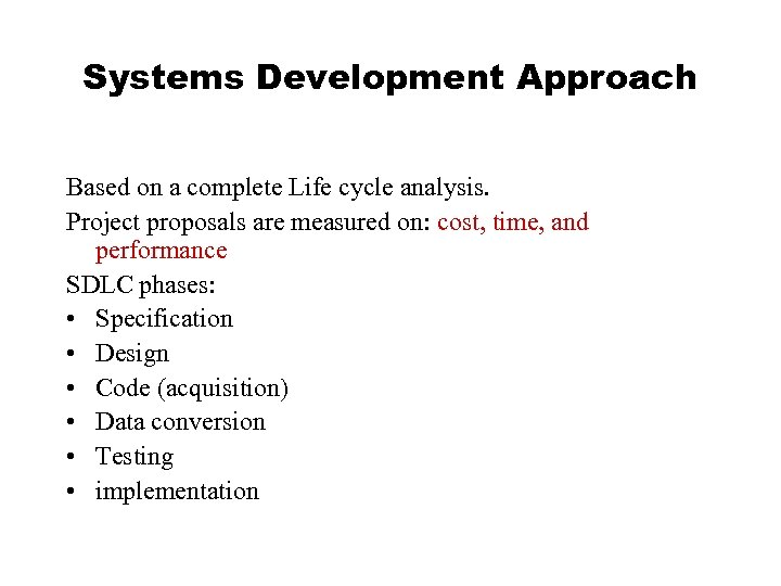 Systems Development Approach Based on a complete Life cycle analysis. Project proposals are measured