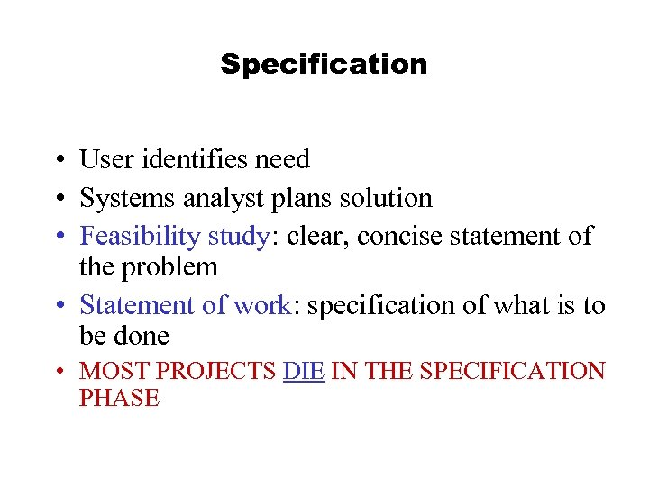 Specification • User identifies need • Systems analyst plans solution • Feasibility study: clear,