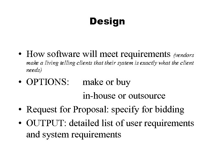 Design • How software will meet requirements (vendors make a living telling clients that